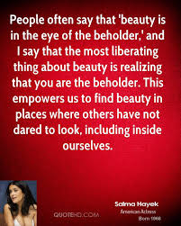 Beauty Is In The Eye Of The Beholder Quote Best Of Salma Hayek Beauty Quotes QuoteHD