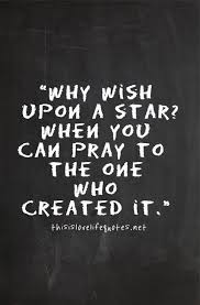 Pray Quotes Extraordinary Why Wish Upon The Star When You Can Pray To The One Who Created It