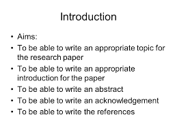 writing research papers ppt introduction aims to be able to write an appropriate topic for the research paper