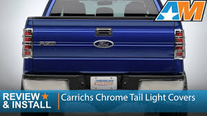 Ford F150 Light Covers 2009 2014 Ford F 150 Carrichs Chrome Tail Light Covers Styleside Review Install