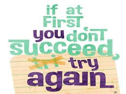 Image result for if at first you don't succeed try try again