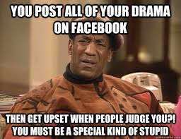 you post all of your drama on facebook then get upset when people ... via Relatably.com