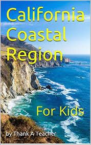 California Regions California Coastal Region For Kids California Regions Book 1