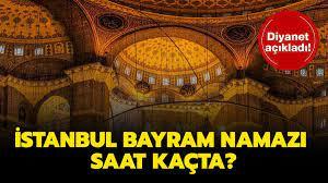 İstanbul bayram namazı saat kaçta kılınacak? 2021 Diyanet İstanbul Kurban  Bayramı namazı vakti!