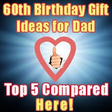 birthday gift ideas for dad dads 60th birthday gifts party gifts party giveaways