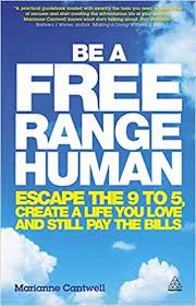 Be a Free Range Human: Escape the 9-5, Create a Life You Love and Still Pay  the Bills: Amazon.co.uk: Cantwell, Marianne: 9780749466107: Books