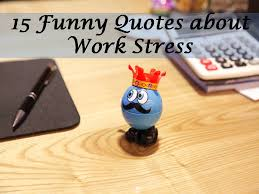Funny Quotes About Work Stress Amazing 48 Funny Quotes About Work Stress