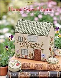 Small Picture Home Sweet Home An Embroidered Workbox Carolyn Pearce