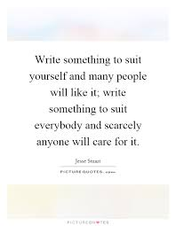 Suit Yourself Quotes Best of Write Something To Suit Yourself And Many People Will Like It