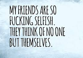 Beautiful Quotes For Selfish Friendship Best Of 24 Best Selfish Friends Quotes And Sayings 24 QuotesLogy