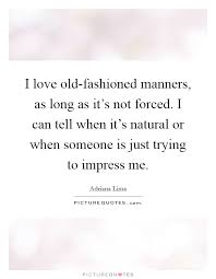 Old Fashioned Love Quotes Interesting I Love Oldfashioned Manners As Long As It's Not Forced I Can
