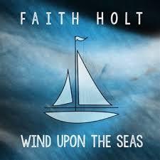 Faith Holt - Wind Upon the Seas (Single) :: Free Stream :: NoiseTrade ::  Paste Magazine