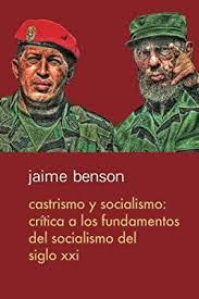 Castrismo y socialismo: Crítica a los fundamentos del socialismo del Siglo  XXI by Mires, Fernando, Benson, Jaime - Amazon.ae