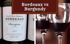 bordeaux vs burgundy compared what s