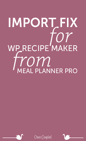 Import Fix For Wp Recipe Maker From Meal Planner Pro Once