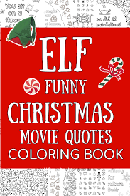 There are many quotes that are really funny. Funny Elf Christmas Movie Quotes Coloring Pages For Adults Free Printable All Done Adulting