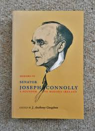 Memoirs of Senator Joseph Connolly: A Founder of Modern Ireland edited by  J. Anthony Gaughan. - Old Parr's Bookshop