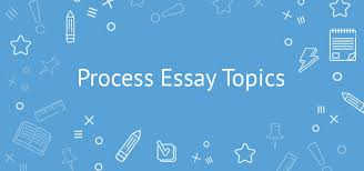 fresh process essay topics and ideas sapmles writing tips 15 process essay topics that everyone can relate to
