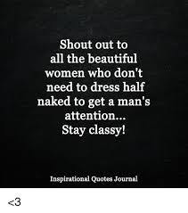 Inspirational Quotes For A Beautiful Woman Best of Shout Out To All The Beautiful Women Who Don't Need To Dress Half