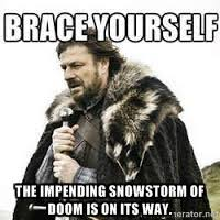 The impending snowstorm of doom is on its way. - meme Brace ... via Relatably.com