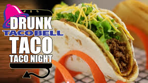 drunk taco night chalupa supreme double decker cheesy gordita crunch you