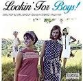 Lookin' For Boys! Girl Pop & Girl Group Gems in Stereo, 1962-1967
