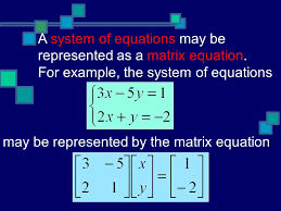 a system of equations may be represented as a matrix equation
