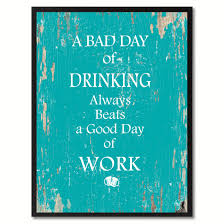 A Bad Day Of Drinking Always Beats A Good Day Of Work Funny Quote Saying Aqua Canvas Print With Picture Frame Home Decor Wall Art Gifts Aqua 22 X