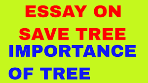 essay on save trees essay on importance of trees  essay on importance of trees