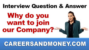interview question and answer why do you want to join our interview question and answer why do you want to join our company