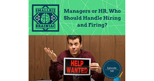 149: Managers Or Hr, Who Should Handle Hiring And Firing? - Smallbiz ...