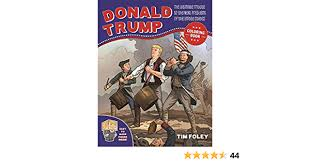 Read reviews from world's largest community for readers. The Donald Trump Coloring Book The Ultimate Tribute To The Next President Of The United States Foley Tim 9781944686796 Amazon Com Books