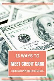 Here are 7 ways to meet credit card minimum spending requirements without spending too much of your own money. 16 Ways To Meet Credit Card Minimum Spend Requirements The Globetrotting Teacher
