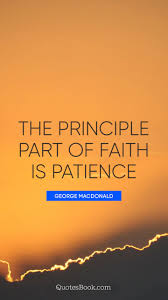 The Principle Part Of Faith Is Patience Quote By George Macdonald