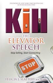 kill the elevator speech stop selling start connecting felicia kill the elevator speech stop selling start connecting felicia slattery 9781937879105 com books