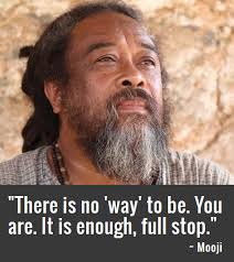 Mooji Quotes Stunning Mooji There Is No 'way' To Be You Are It's Enough Full Stop Http