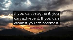 """If You Dream It You Can Achieve It Quote Best of William Arthur Ward Quote """"If You Can Imagine It You Can Achieve"""