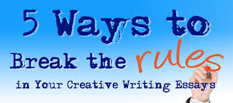 ways to break the rules in your creative writing essays essay  5 ways to break the rules in your creative writing essays essay writing