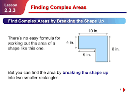 lesson 2 3 3 4 finding complex areas find complex areas by breaking the shape up there s no easy formula