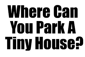 Small Picture Where Can You Park A Tiny House MiniMotives
