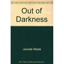 Out of Darkness by Janelle Wade