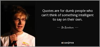 Dumb Inspirational Quotes Extraordinary Bo Burnham Quote Quotes Are For Dumb People Who Can't Think Of