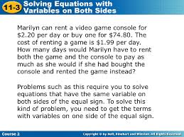 course 2 11 3 solving equations with variables on both sides marilyn can a game console for 2 20 per day or one for 74 80