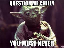 Question me Chilly You must never - Yoda | Meme Generator via Relatably.com
