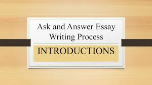 ask and answer essay writing process introductions ppt 1 ask and answer essay writing process introductions