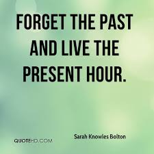 Sarah Knowles Bolton Quotes QuoteHD Inspiration Forget The Past Quotes