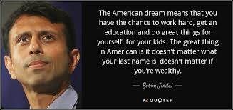 Negative American Dream Quotes Best of Quotes About The American Dream Fascinating Bobby Jindal Quote The