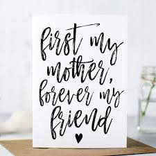 First My Mother Forever My Friend Mothers Day Card By Heres To