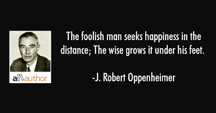 Oppenheimer Quote Impressive The Foolish Man Seeks Happiness In The Quote