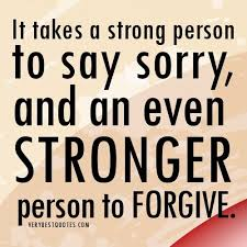 Quotes On Forgiveness Best It Takes A Strong Person To Say Sorry And An Ever Stronger Person